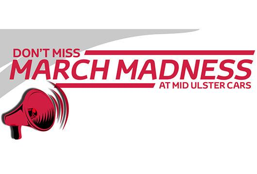 Don't miss March madness at Mid Ulster Cars